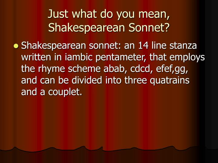 Just what do you mean,  Shakespearean Sonnet?