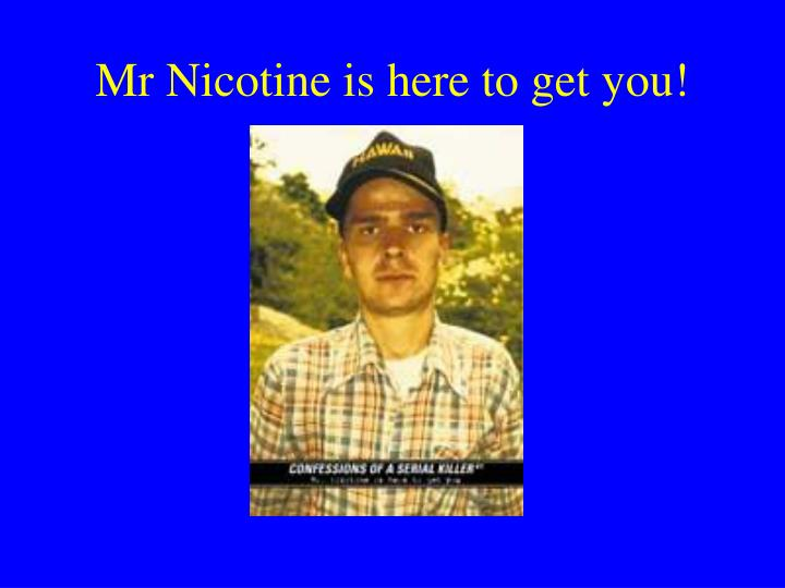Mr Nicotine is here to get you!