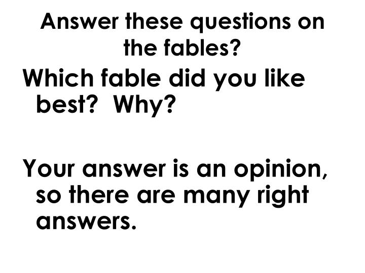 Answer these questions on the fables?