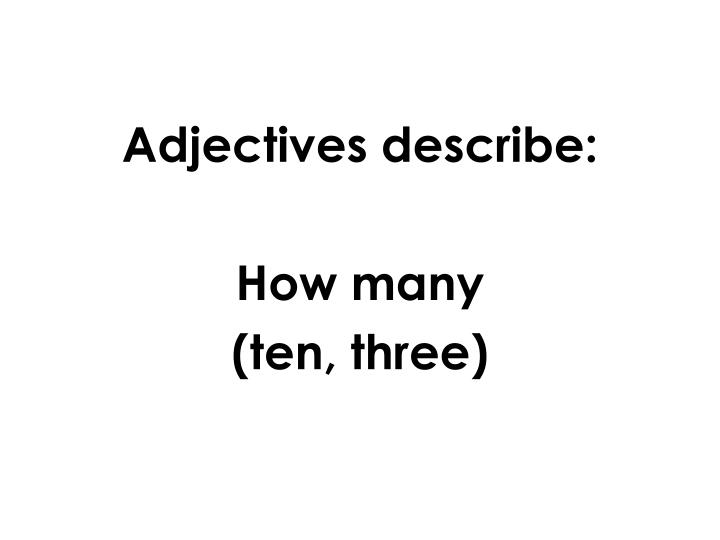 Adjectives describe:
