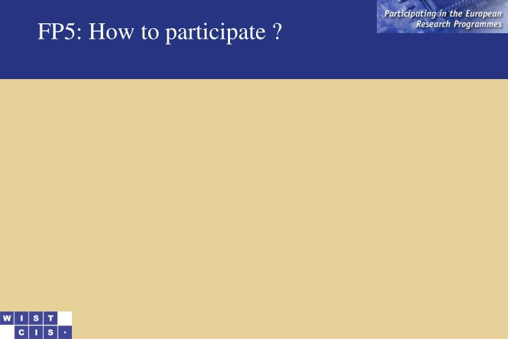 FP5: How to participate ?