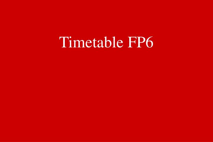 Timetable FP6