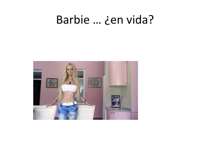 Barbie … ¿en vida?