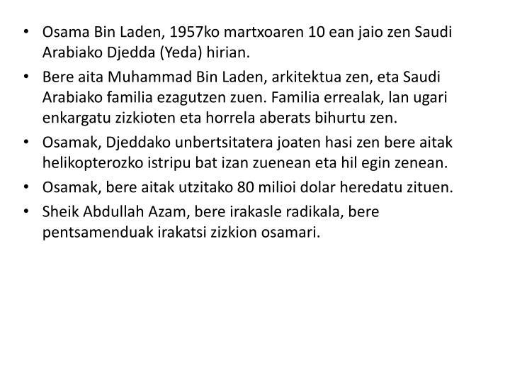 Osama Bin Laden, 1957ko martxoaren 10 ean jaio zen Saudi Arabiako Djedda (Yeda) hirian.