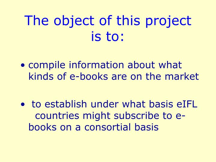 The object of this project is to