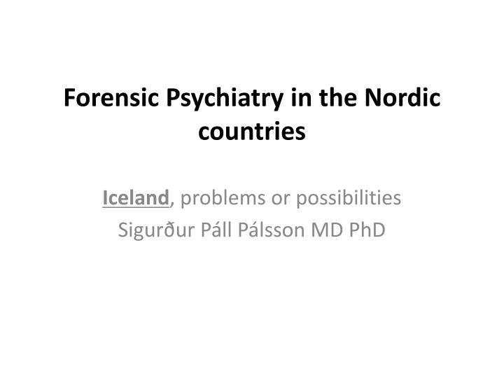 forensic psychiatry in the nordic countries