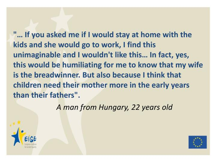 """… If you asked me if I would stay at home with the kids and she would go to work, I find this uni..."