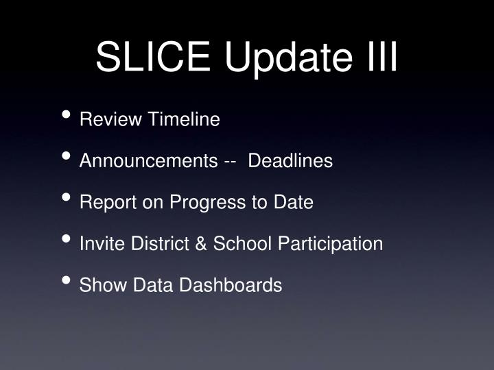 SLICE Update III