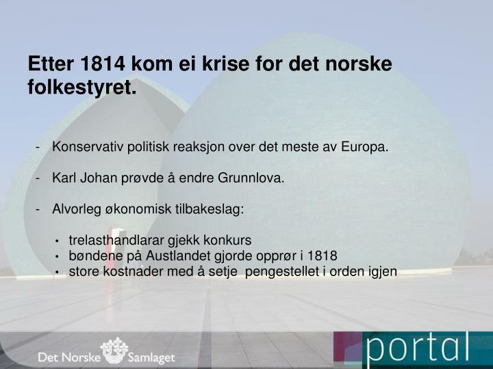 Etter 1814 kom ei krise for det norske folkestyret.