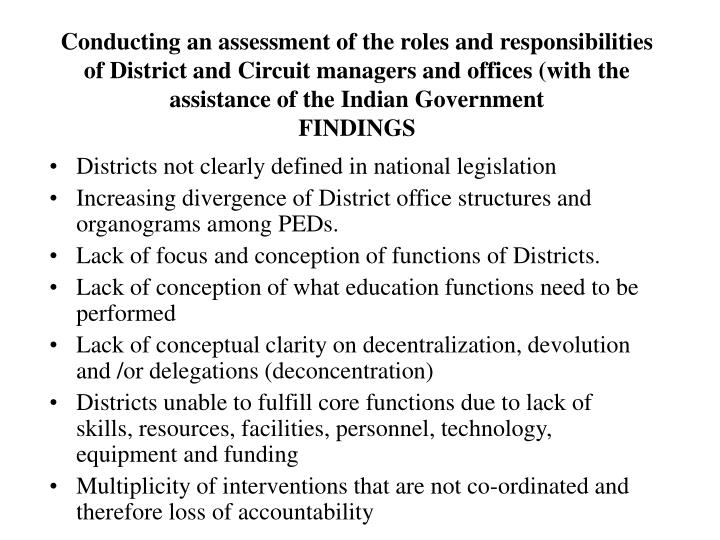 Conducting an assessment of the roles and responsibilities of District and Circuit managers and offices (with the assistance of the Indian Government