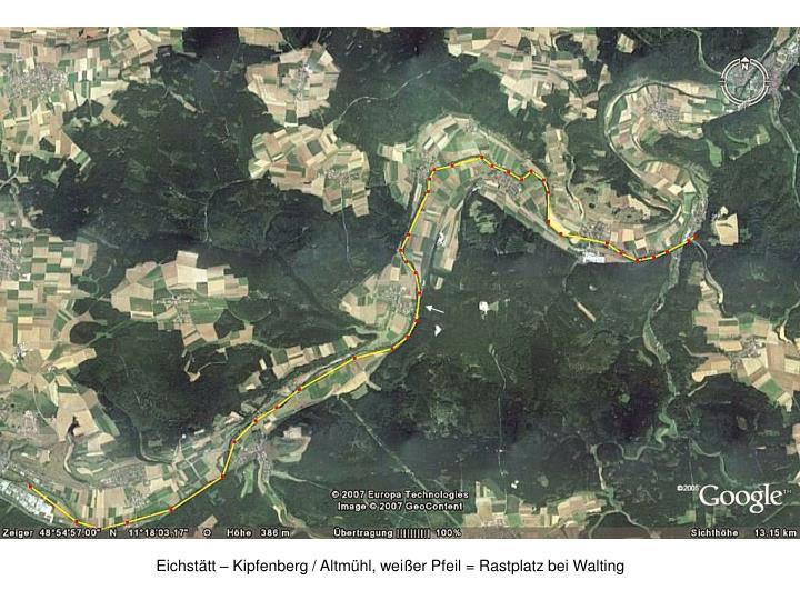 Eichstätt – Kipfenberg / Altmühl, weißer Pfeil = Rastplatz bei Walting