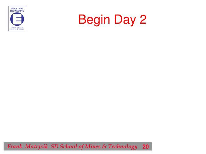 Begin Day 2