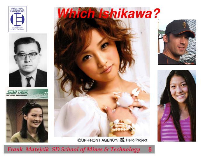 Which Ishikawa?