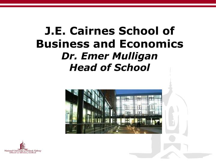 j e cairnes school of business and economics dr emer mulligan head of school