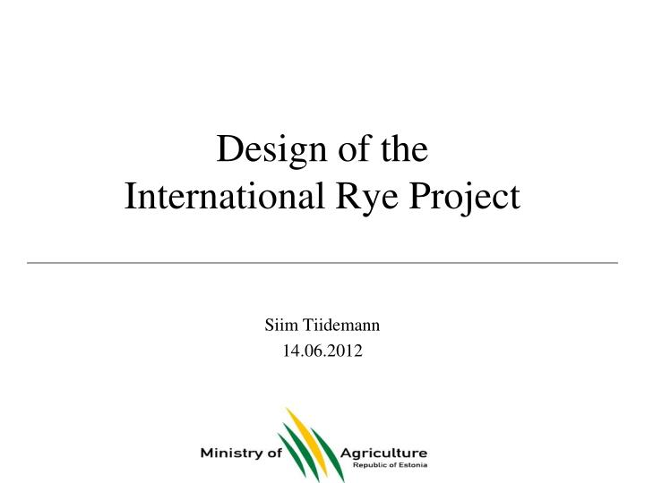 Design of the international rye project