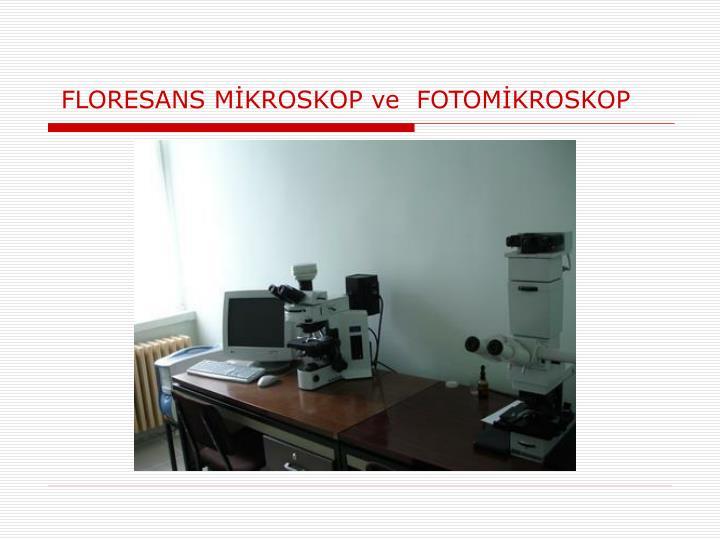 FLORESANS MİKROSKOP ve  FOTOMİKROSKOP
