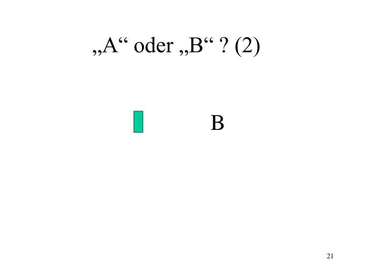 """""""A"""" oder """"B"""" ? (2)"""