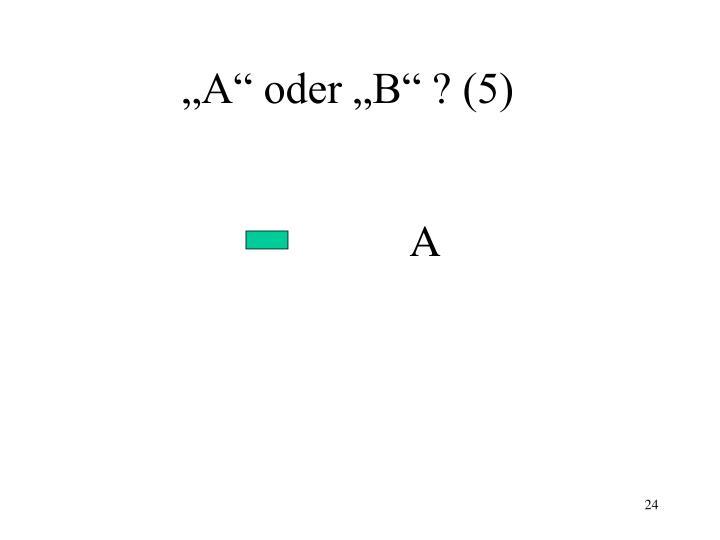 """""""A"""" oder """"B"""" ? (5)"""