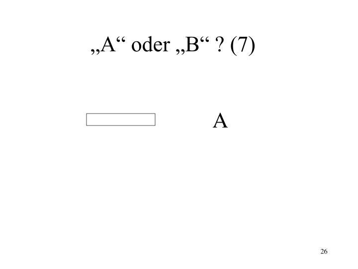 """""""A"""" oder """"B"""" ? (7)"""