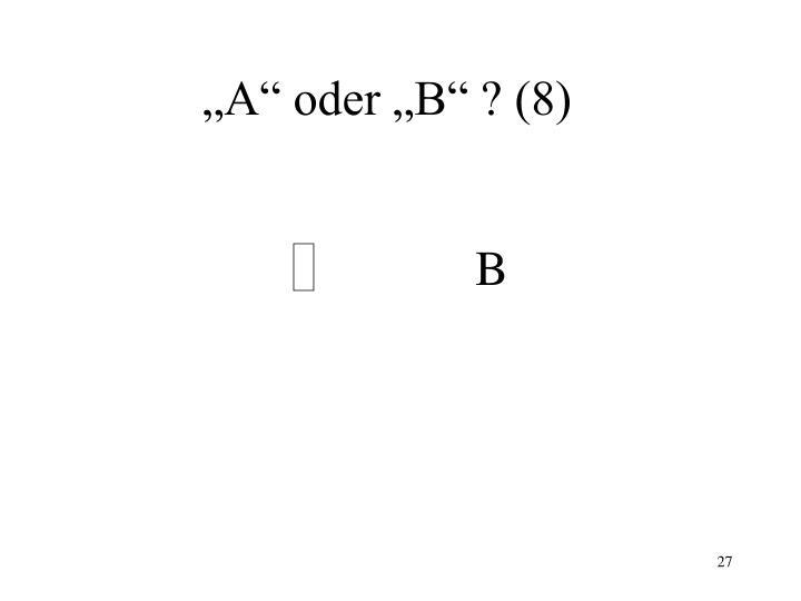 """""""A"""" oder """"B"""" ? (8)"""
