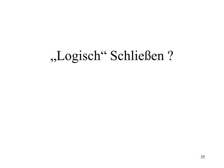 """""""Logisch"""" Schließen ?"""