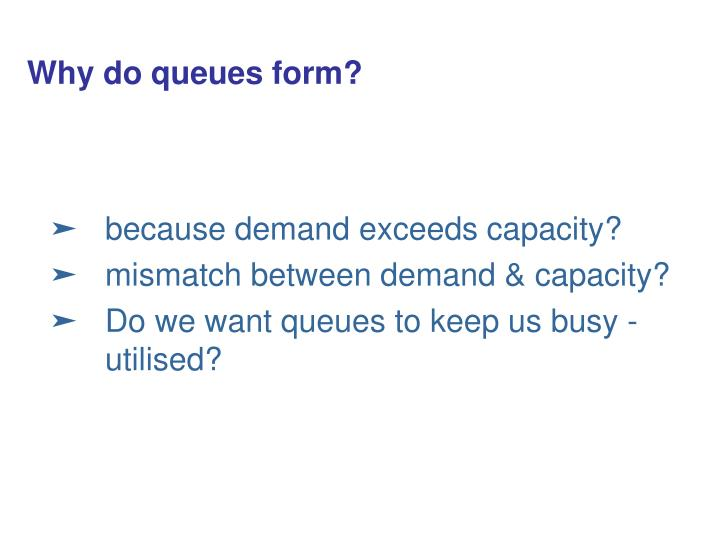 Why do queues form