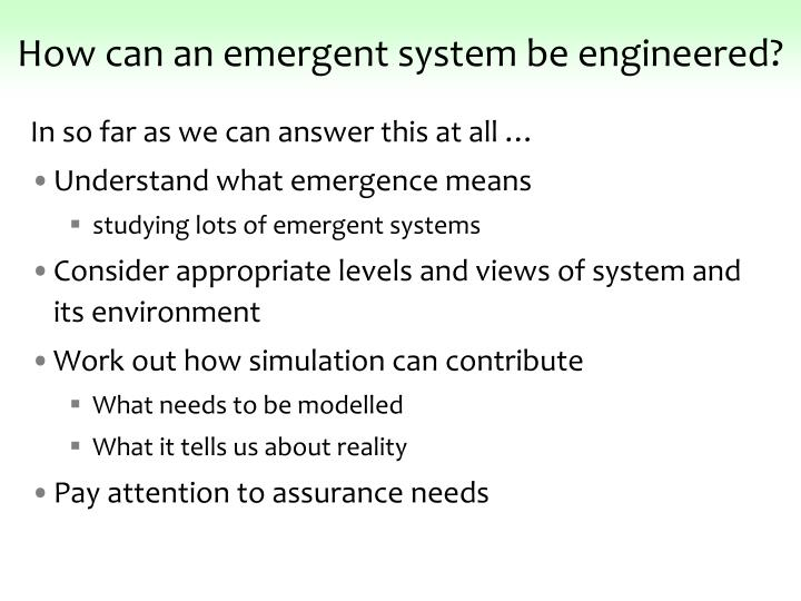 How can an emergent system be engineered?