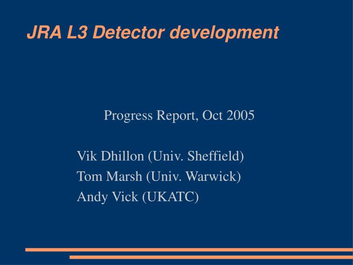 Progress report oct 2005 vik dhillon univ sheffield tom marsh univ warwick andy vick ukatc