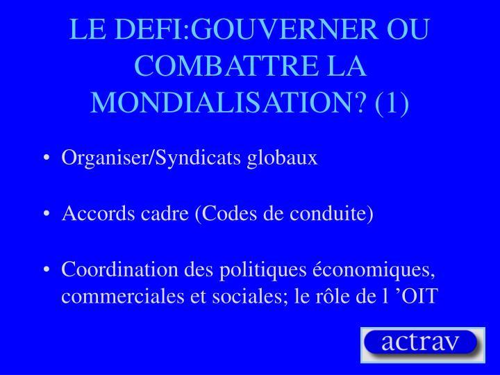LE DEFI:GOUVERNER OU COMBATTRE LA  MONDIALISATION? (1)
