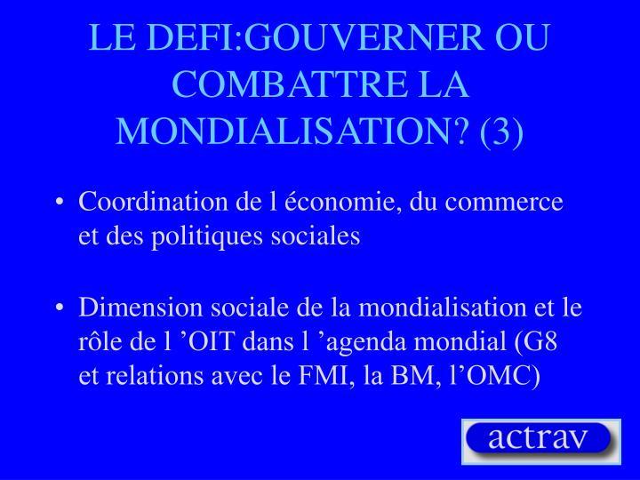 LE DEFI:GOUVERNER OU COMBATTRE LA  MONDIALISATION? (3)