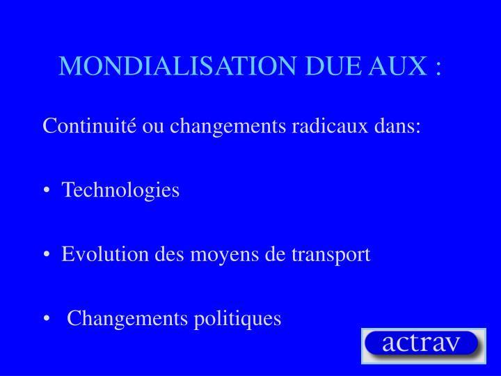 MONDIALISATION DUE AUX :