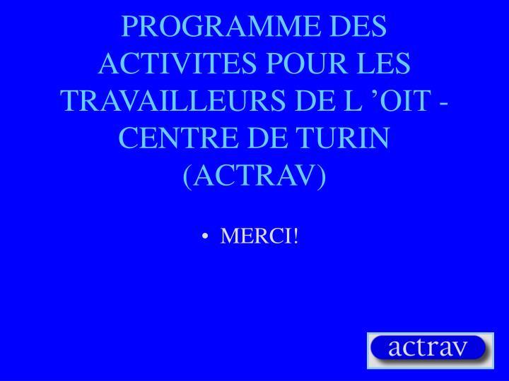 PROGRAMME DES  ACTIVITES POUR LES TRAVAILLEURS DE L'OIT -CENTRE DE TURIN (ACTRAV)