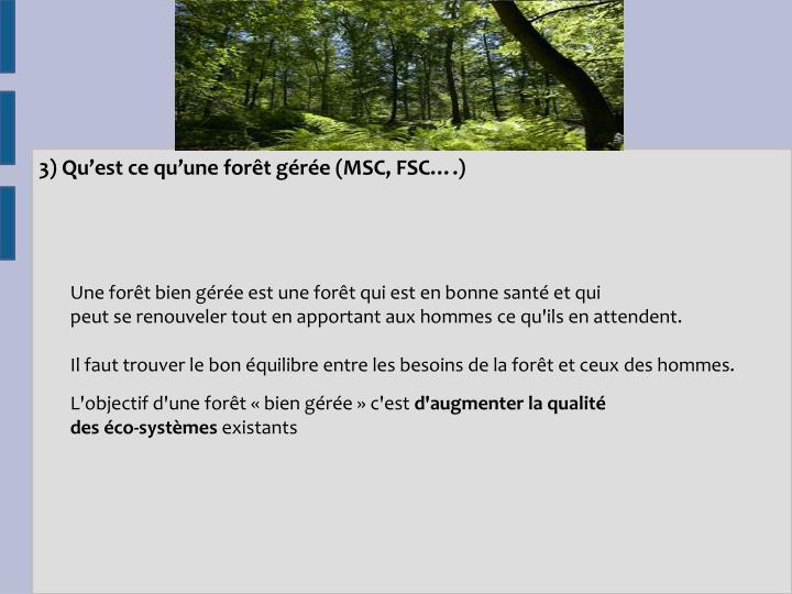 3) Qu'est ce qu'une forêt gérée (MSC, FSC….)