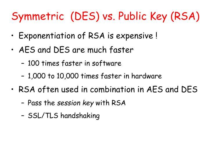 Symmetric  (DES) vs. Public Key (RSA)