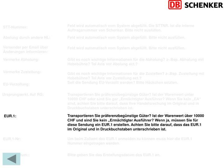 Feld wird automatisch vom System abgefüllt. Die STTNR. Ist die interne Auftragsnummer von Schenker. Bitte nicht ausfüllen.