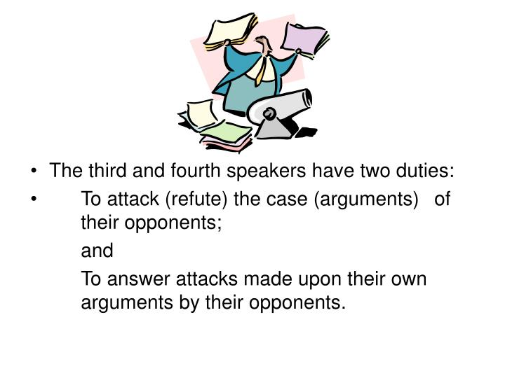 The third and fourth speakers have two duties:
