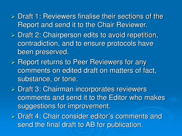 Draft 1: Reviewers finalise their sections of the Report and send it to the Chair Reviewer.