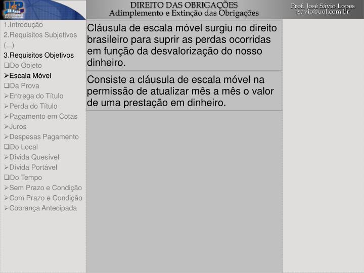 Cláusula de escala móvel surgiu no direito brasileiro para suprir as perdas ocorridas em função da desvalorização do nosso dinheiro.