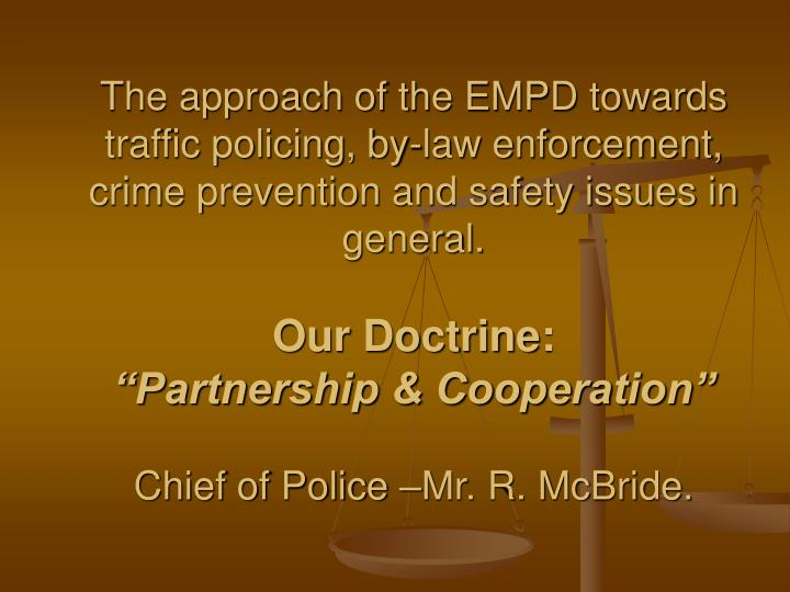 The approach of the EMPD towards traffic policing, by-law enforcement, crime prevention and safety issues in general.