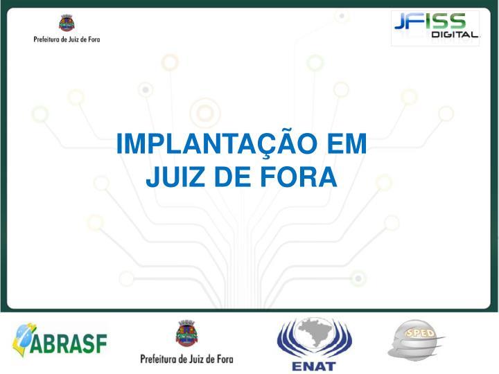 IMPLANTAÇÃO EM JUIZ DE FORA