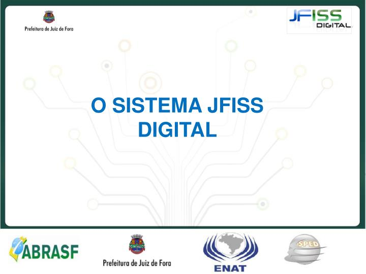 O SISTEMA JFISS DIGITAL