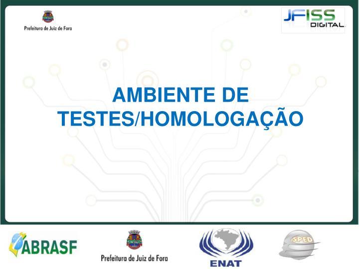 AMBIENTE DE TESTES/HOMOLOGAÇÃO