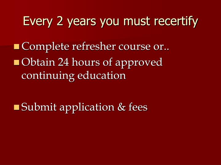 Every 2 years you must recertify