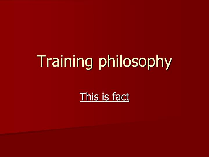 Training philosophy