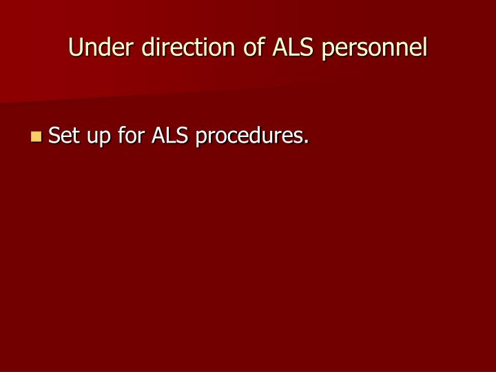 Under direction of ALS personnel