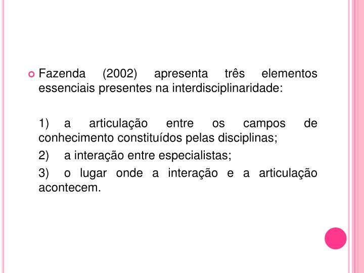 Fazenda (2002) apresenta três elementos essenciais presentes na interdisciplinaridade:
