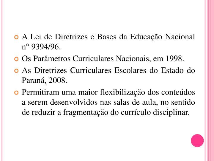 A Lei de Diretrizes e Bases da Educação Nacional n° 9394/96.