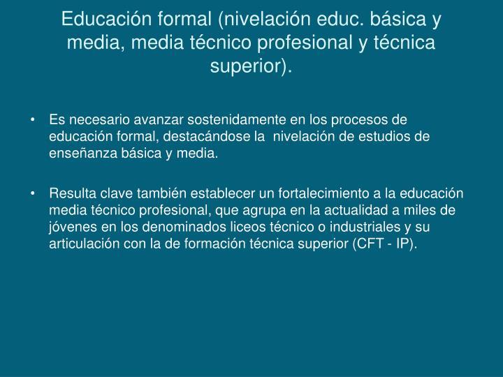 Educación formal (nivelación educ. básica y media, media técnico profesional y técnica superior).