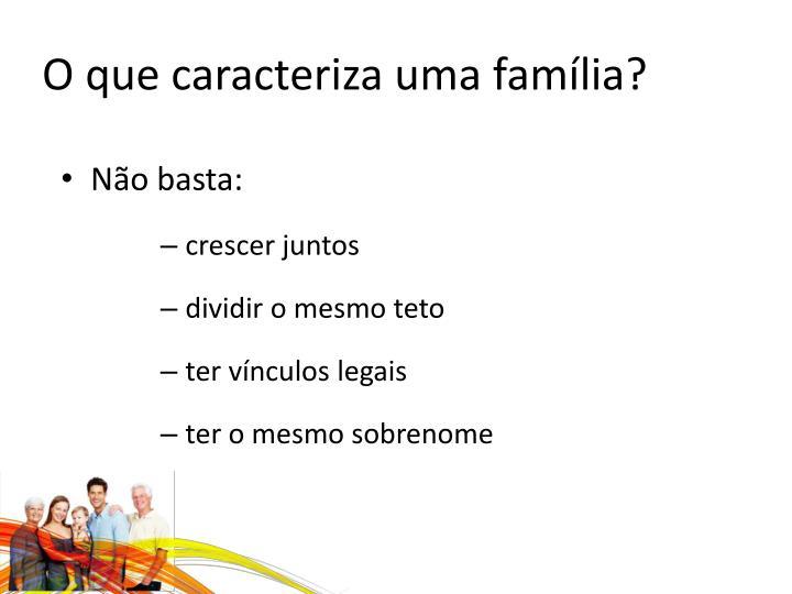 O que caracteriza uma família?