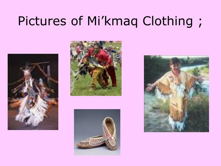 Pictures of Mi'kmaq Clothing ;